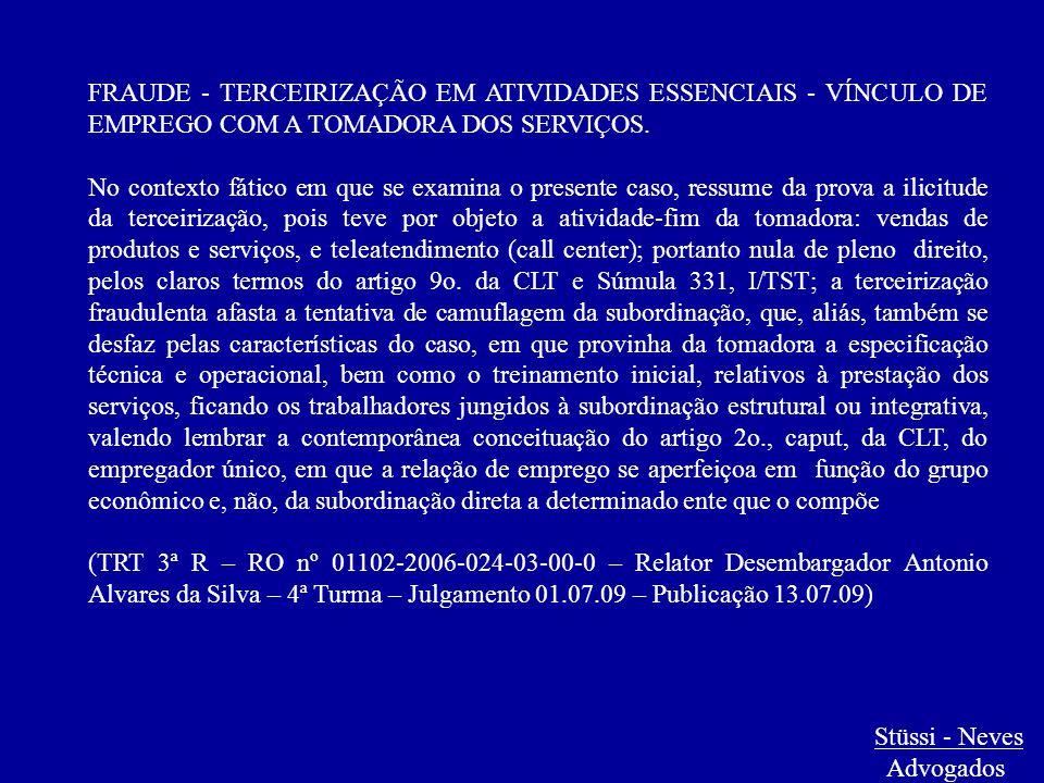 Stüssi - Neves Advogados FRAUDE - TERCEIRIZAÇÃO EM ATIVIDADES ESSENCIAIS - VÍNCULO DE EMPREGO COM A TOMADORA DOS SERVIÇOS. No contexto fático em que s