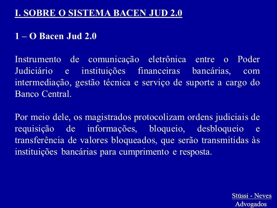 I. SOBRE O SISTEMA BACEN JUD 2.0 1 – O Bacen Jud 2.0 Instrumento de comunicação eletrônica entre o Poder Judiciário e instituições financeiras bancári