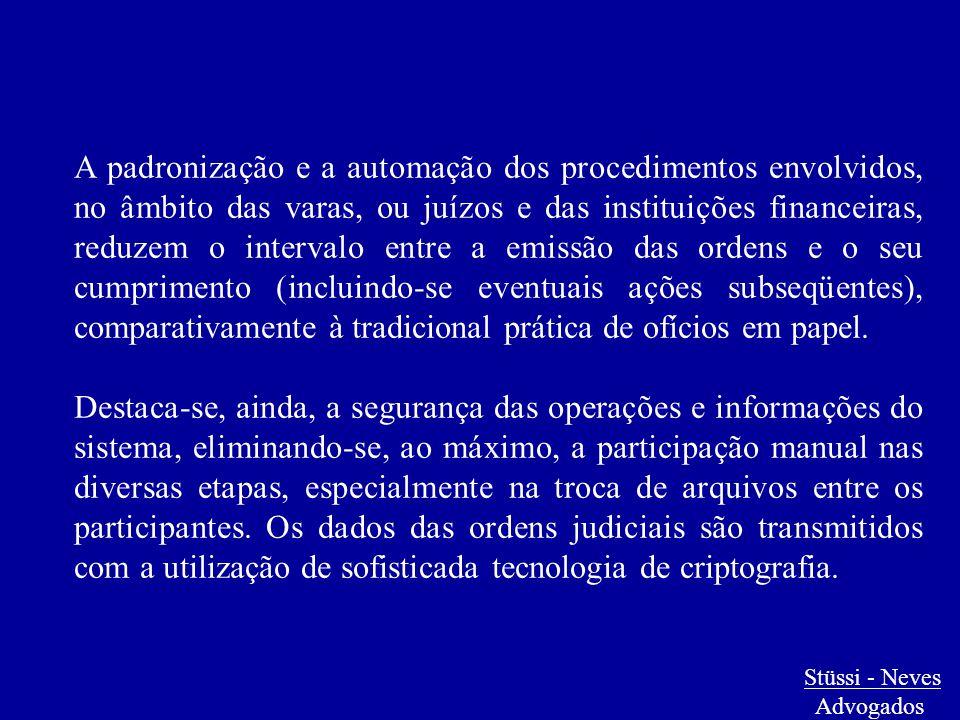 A padronização e a automação dos procedimentos envolvidos, no âmbito das varas, ou juízos e das instituições financeiras, reduzem o intervalo entre a