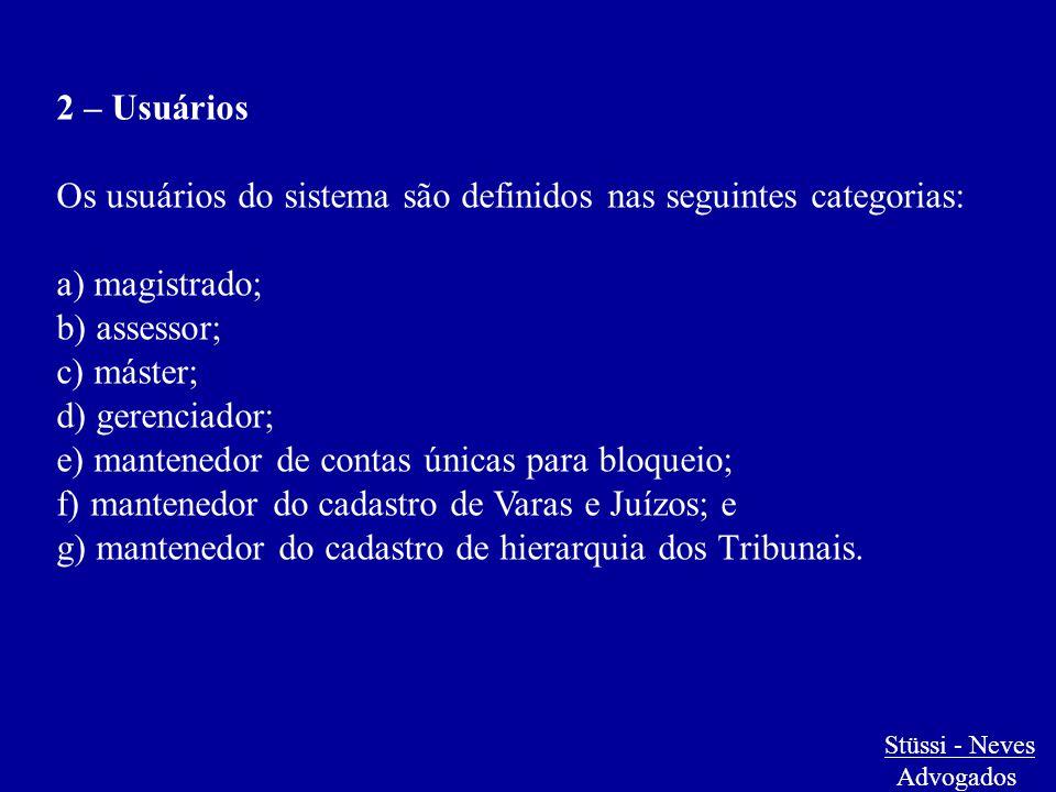 Stüssi - Neves Advogados 2 – Usuários Os usuários do sistema são definidos nas seguintes categorias: a) magistrado; b) assessor; c) máster; d) gerenci