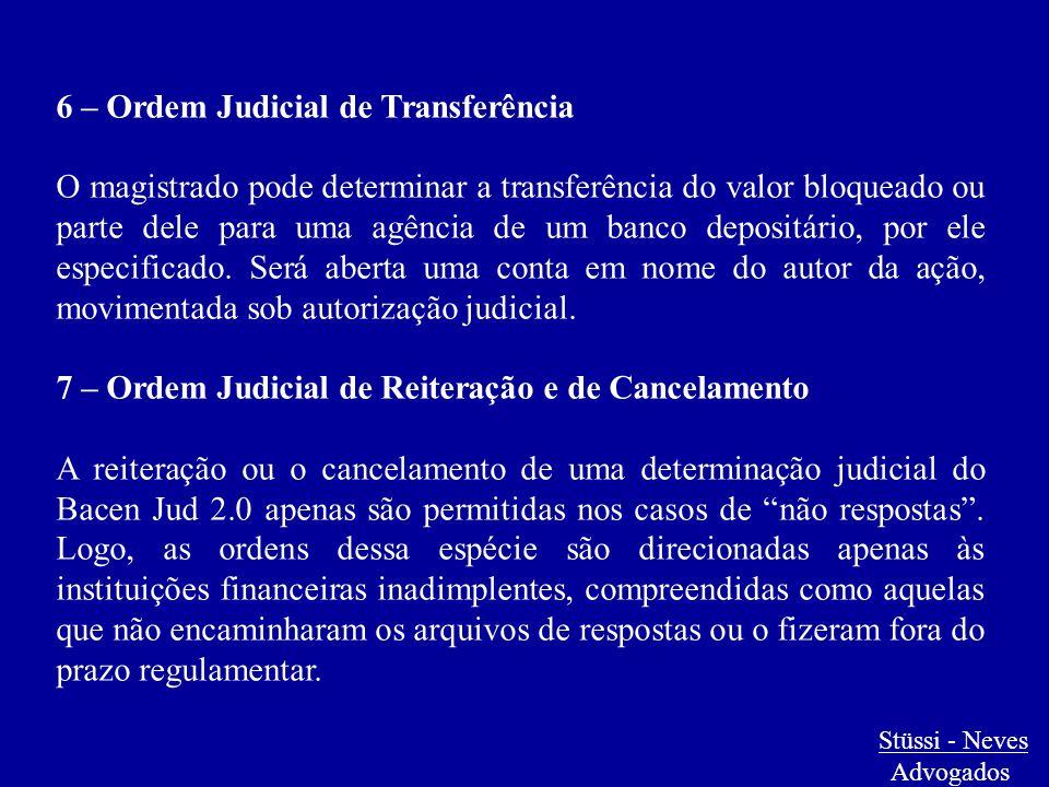 Stüssi - Neves Advogados 6 – Ordem Judicial de Transferência O magistrado pode determinar a transferência do valor bloqueado ou parte dele para uma ag