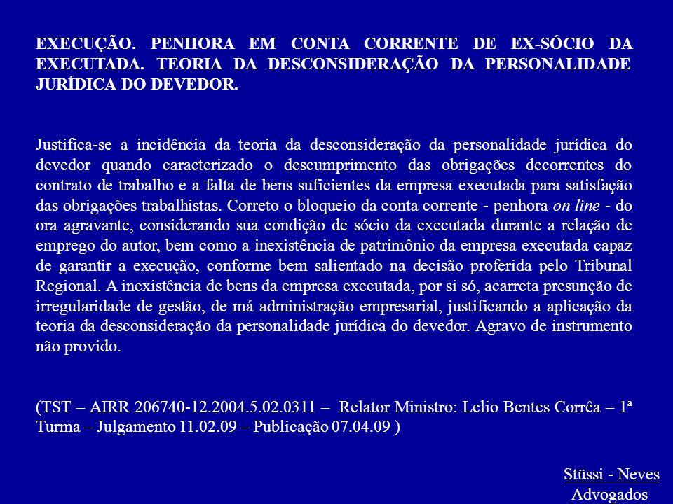 Stüssi - Neves Advogados EXECUÇÃO. PENHORA EM CONTA CORRENTE DE EX-SÓCIO DA EXECUTADA. TEORIA DA DESCONSIDERAÇÃO DA PERSONALIDADE JURÍDICA DO DEVEDOR.