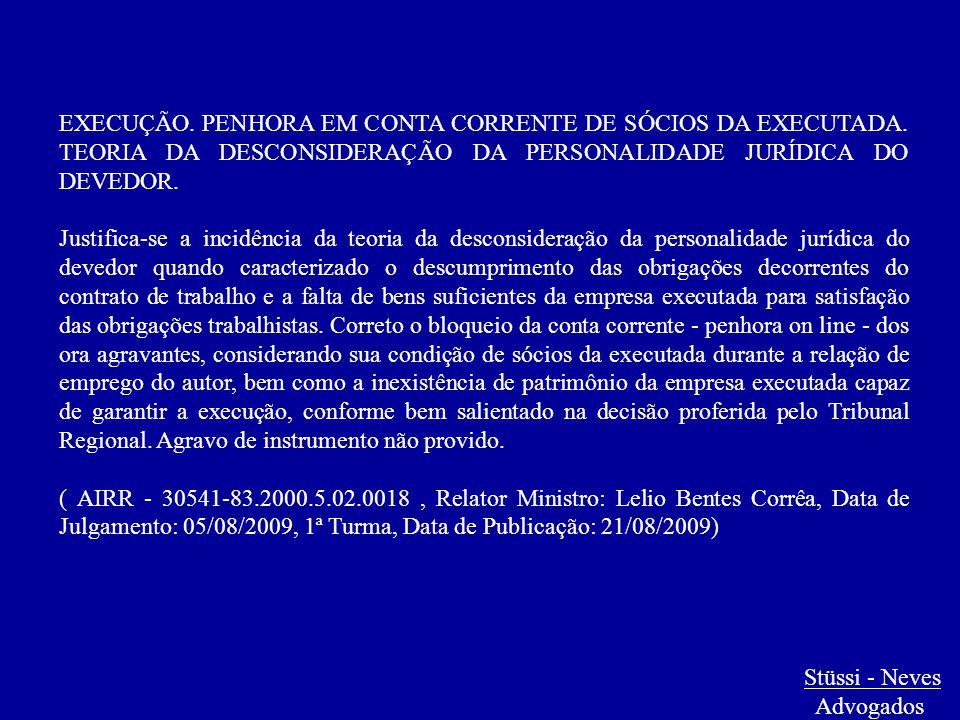 Stüssi - Neves Advogados EXECUÇÃO. PENHORA EM CONTA CORRENTE DE SÓCIOS DA EXECUTADA. TEORIA DA DESCONSIDERAÇÃO DA PERSONALIDADE JURÍDICA DO DEVEDOR. J