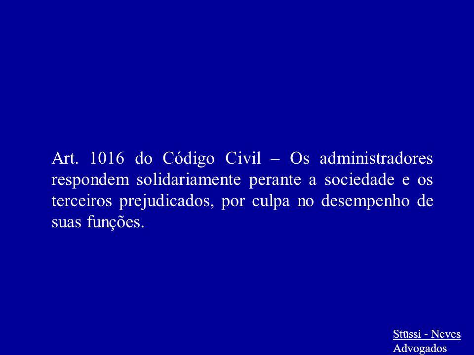 Stüssi - Neves Advogados Art. 1016 do Código Civil – Os administradores respondem solidariamente perante a sociedade e os terceiros prejudicados, por