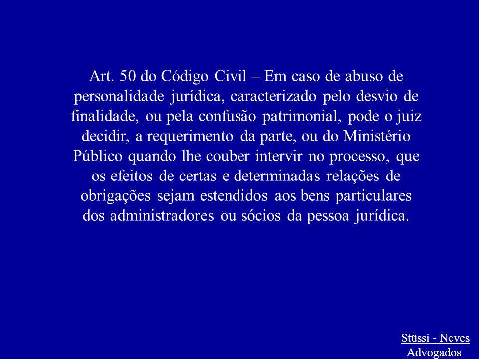 Stüssi - Neves Advogados Art. 50 do Código Civil – Em caso de abuso de personalidade jurídica, caracterizado pelo desvio de finalidade, ou pela confus