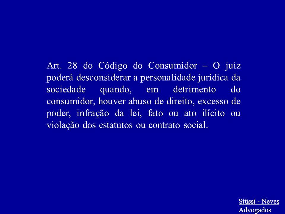 Stüssi - Neves Advogados Art. 28 do Código do Consumidor – O juiz poderá desconsiderar a personalidade jurídica da sociedade quando, em detrimento do