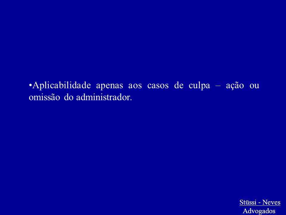 Stüssi - Neves Advogados Aplicabilidade apenas aos casos de culpa – ação ou omissão do administrador.