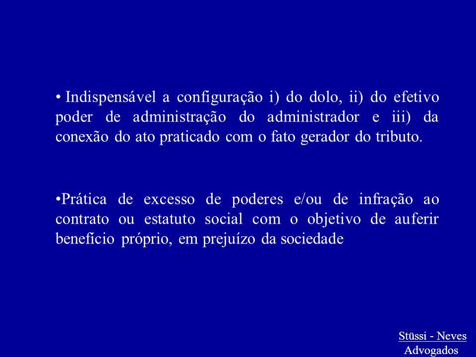 Stüssi - Neves Advogados Indispensável a configuração i) do dolo, ii) do efetivo poder de administração do administrador e iii) da conexão do ato prat