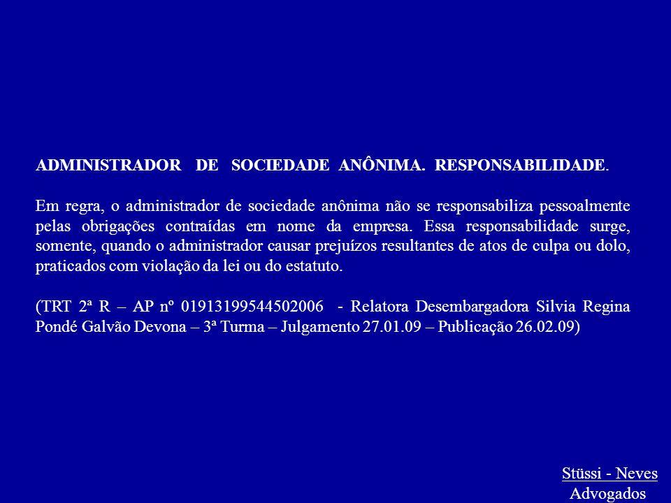 Stüssi - Neves Advogados ADMINISTRADOR DE SOCIEDADE ANÔNIMA. RESPONSABILIDADE. Em regra, o administrador de sociedade anônima não se responsabiliza pe