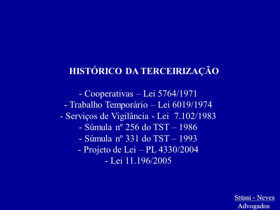  Inexistência de legislação específica a respeito do tema  Construção Jurisprudencial consolidada na Súmula 331 do TST  Dicotomia: atividade-fim e atividade-meio Stüssi - Neves Advogados