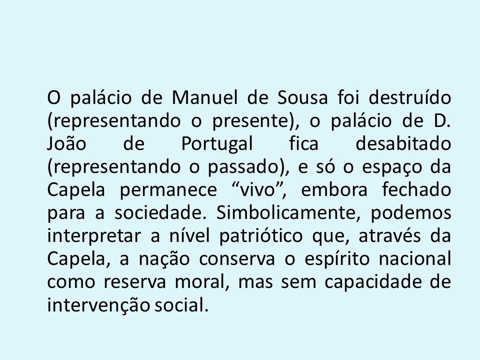 O palácio de Manuel de Sousa foi destruído (representando o presente), o palácio de D. João de Portugal fica desabitado (representando o passado), e s
