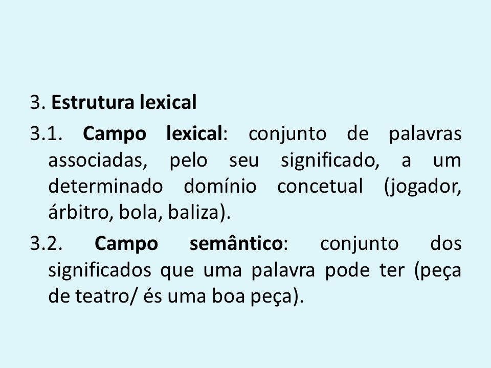 3. Estrutura lexical 3.1. Campo lexical: conjunto de palavras associadas, pelo seu significado, a um determinado domínio concetual (jogador, árbitro,