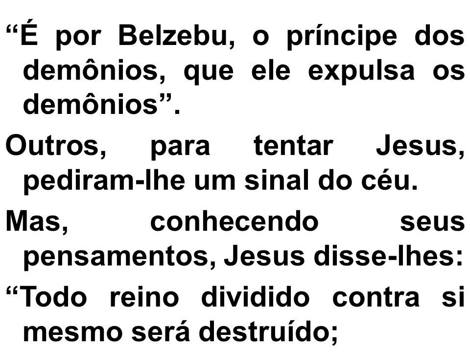 """""""É por Belzebu, o príncipe dos demônios, que ele expulsa os demônios"""". Outros, para tentar Jesus, pediram-lhe um sinal do céu. Mas, conhecendo seus pe"""