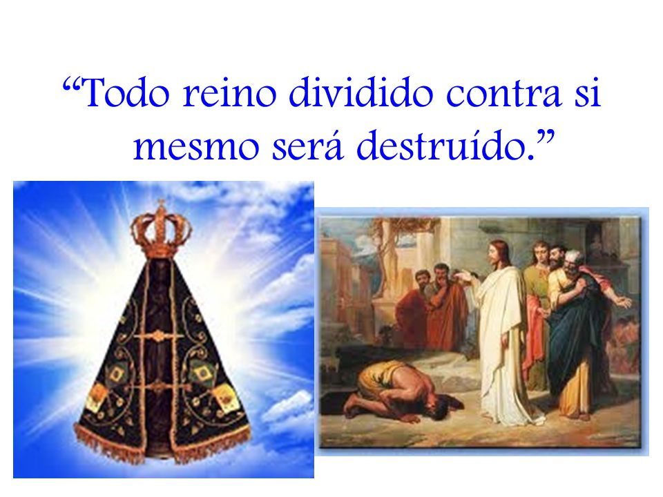 """""""Todo reino dividido contra si mesmo será destruído."""""""