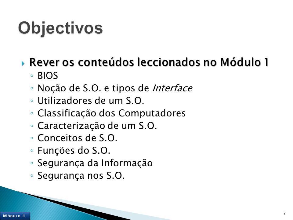 7 M ÓDULO 1  Rever os conteúdos leccionados no Módulo 1 ◦ BIOS ◦ Noção de S.O.