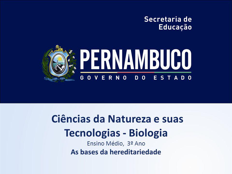 Ciências da Natureza e suas Tecnologias - Biologia Ensino Médio, 3º Ano As bases da hereditariedade