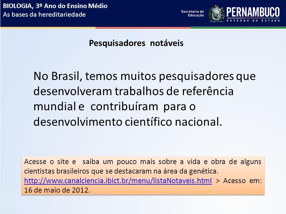 Pesquisadores notáveis No Brasil, temos muitos pesquisadores que desenvolveram trabalhos de referência mundial e contribuíram para o desenvolvimento científico nacional.