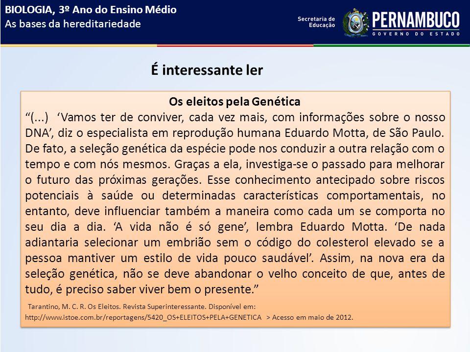 Os eleitos pela Genética (...) 'Vamos ter de conviver, cada vez mais, com informações sobre o nosso DNA', diz o especialista em reprodução humana Eduardo Motta, de São Paulo.