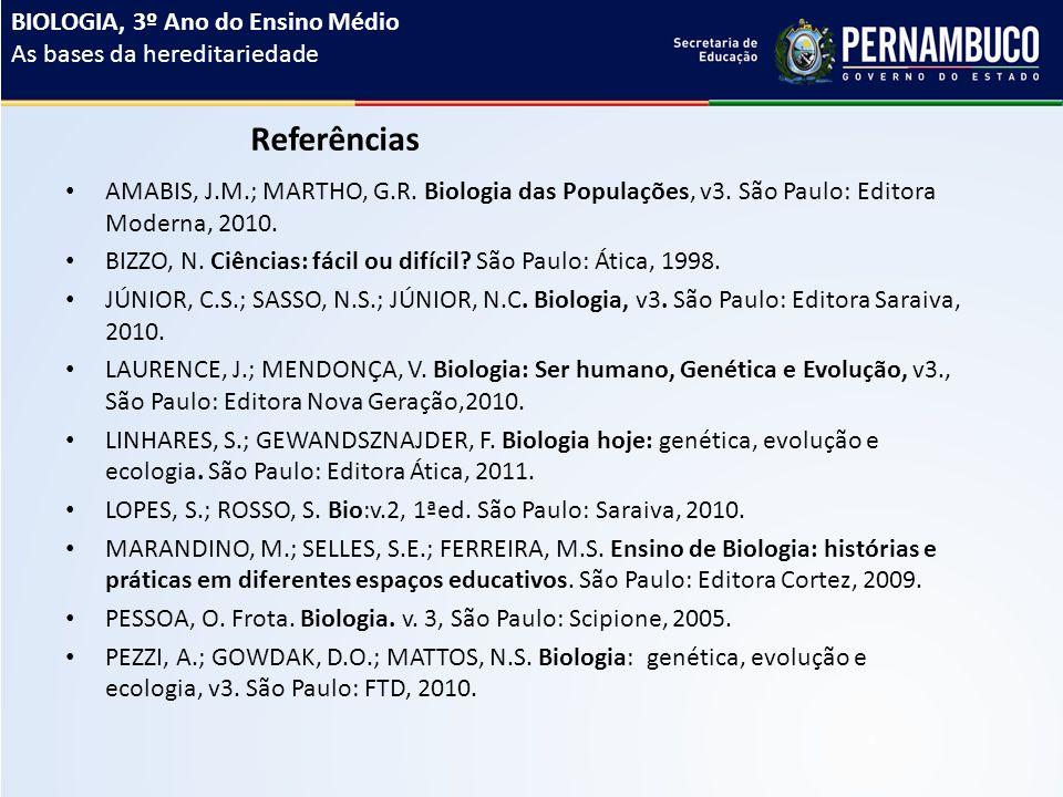 Referências AMABIS, J.M.; MARTHO, G.R.Biologia das Populações, v3.