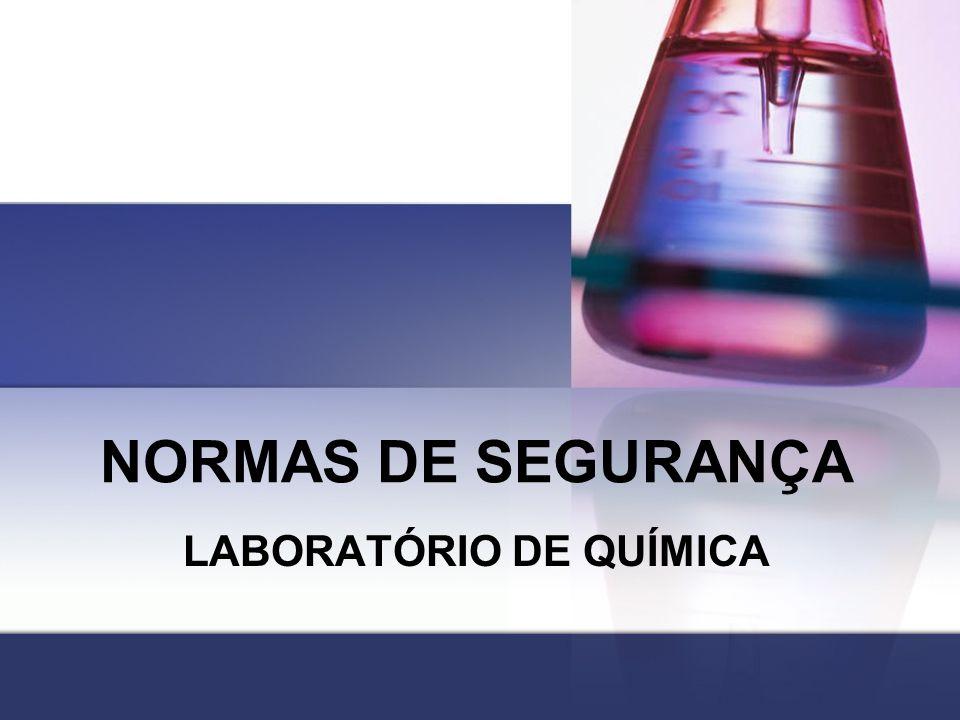 SEGURANÇA Qualquer laboratório onde se manipule substâncias químicas é potencialmente perigoso.