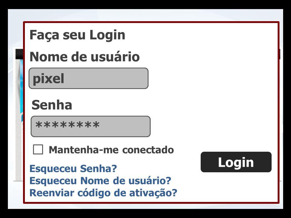 Faça seu Login Nome de usuário pixel Mantenha-me conectado Login Esqueceu Senha? Esqueceu Nome de usuário? Reenviar código de ativação? Senha ********