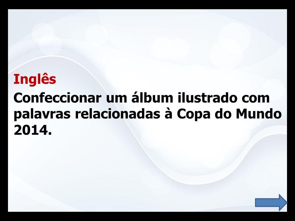 Inglês Confeccionar um álbum ilustrado com palavras relacionadas à Copa do Mundo 2014.