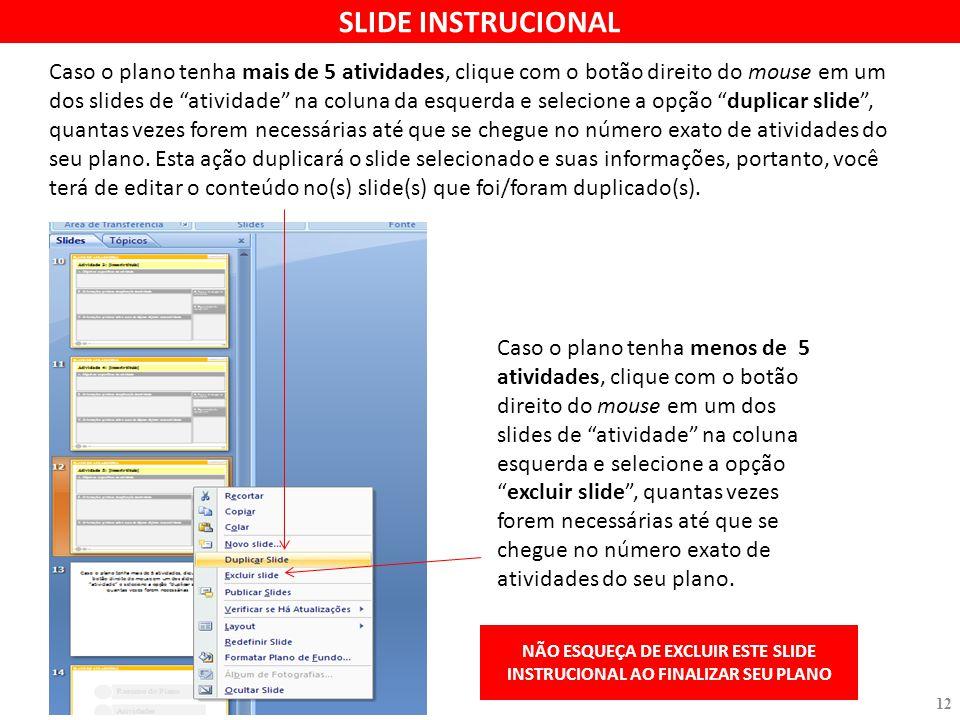"""Caso o plano tenha mais de 5 atividades, clique com o botão direito do mouse em um dos slides de """"atividade"""" na coluna da esquerda e selecione a opção"""