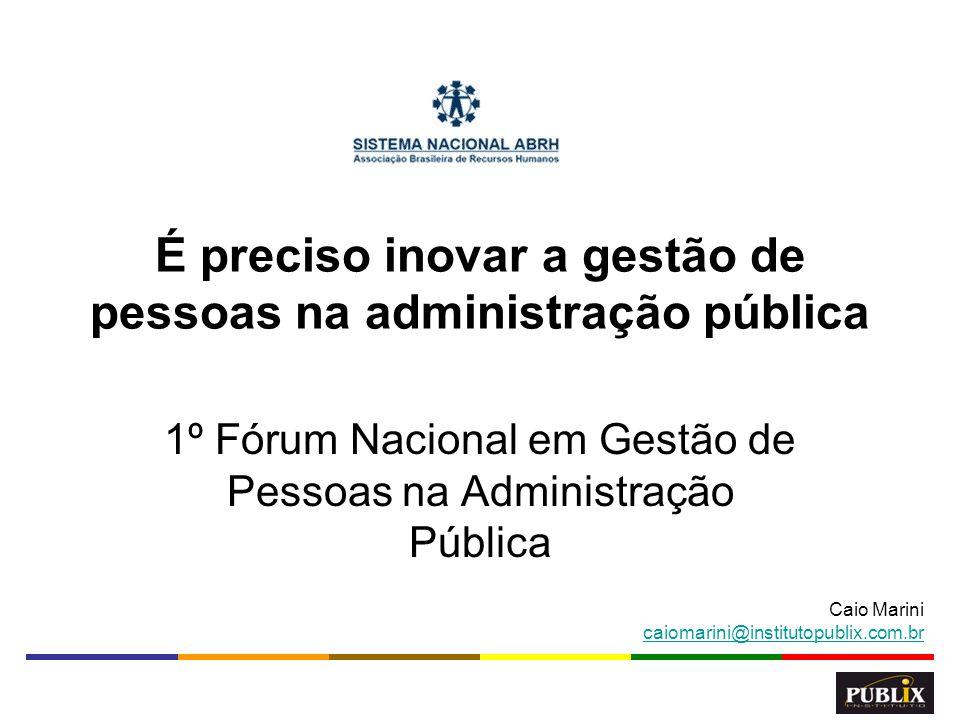 1 É preciso inovar a gestão de pessoas na administração pública Caio Marini caiomarini@institutopublix.com.br 1º Fórum Nacional em Gestão de Pessoas n