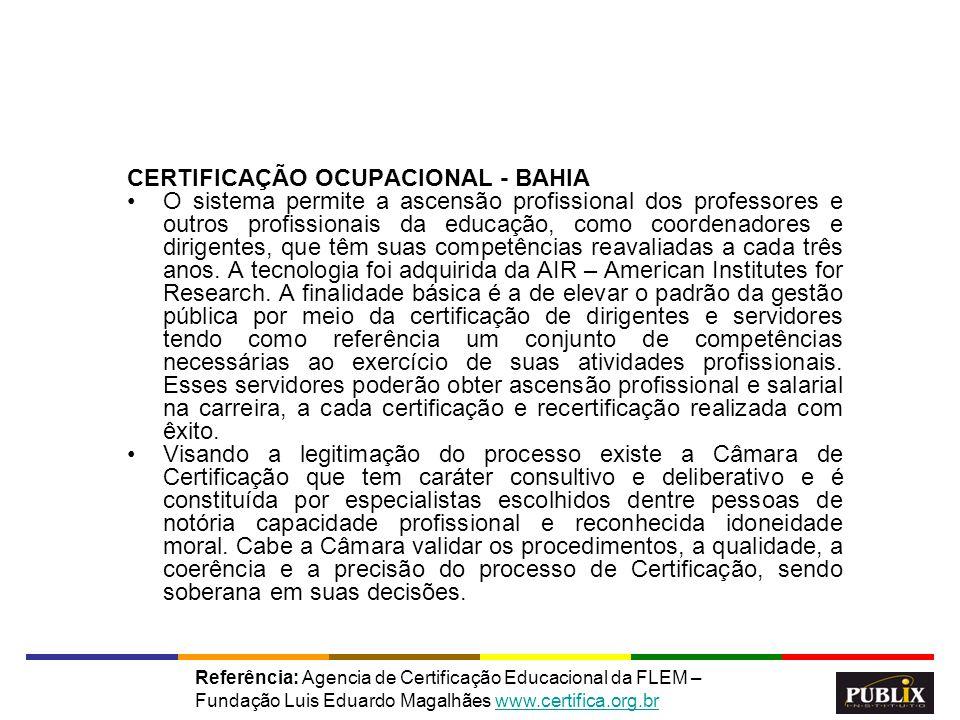20 CERTIFICAÇÃO OCUPACIONAL - BAHIA O sistema permite a ascensão profissional dos professores e outros profissionais da educação, como coordenadores e