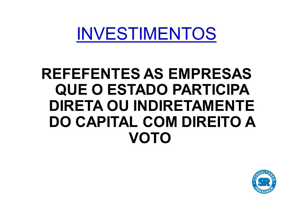 INVESTIMENTOS REFEFENTES AS EMPRESAS QUE O ESTADO PARTICIPA DIRETA OU INDIRETAMENTE DO CAPITAL COM DIREITO A VOTO