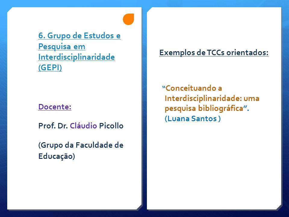 """6. Grupo de Estudos e Pesquisa em Interdisciplinaridade (GEPI) Exemplos de TCCs orientados: """" Conceituando a Interdisciplinaridade: uma pesquisa bibli"""