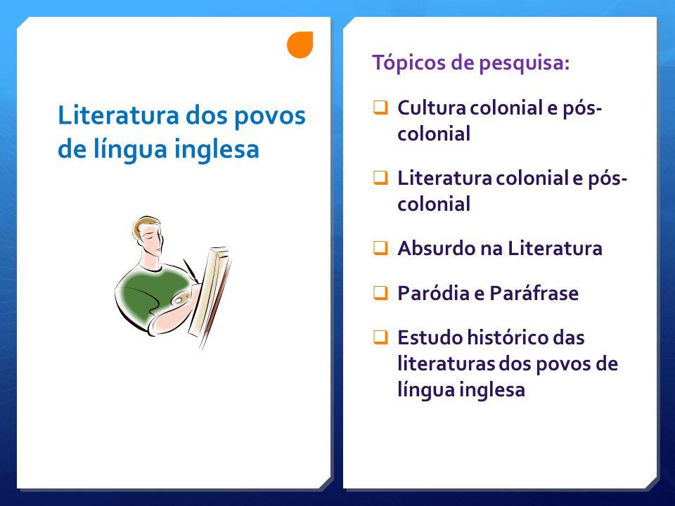 Literatura dos povos de língua inglesa Tópicos de pesquisa:  Cultura colonial e pós- colonial  Literatura colonial e pós- colonial  Absurdo na Lite
