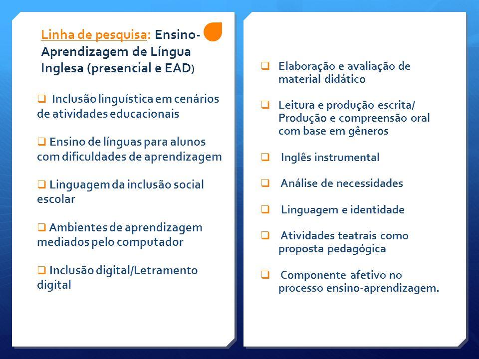 Linha de pesquisa: Ensino- Aprendizagem de Língua Inglesa (presencial e EAD )  Elaboração e avaliação de material didático  Leitura e produção escri