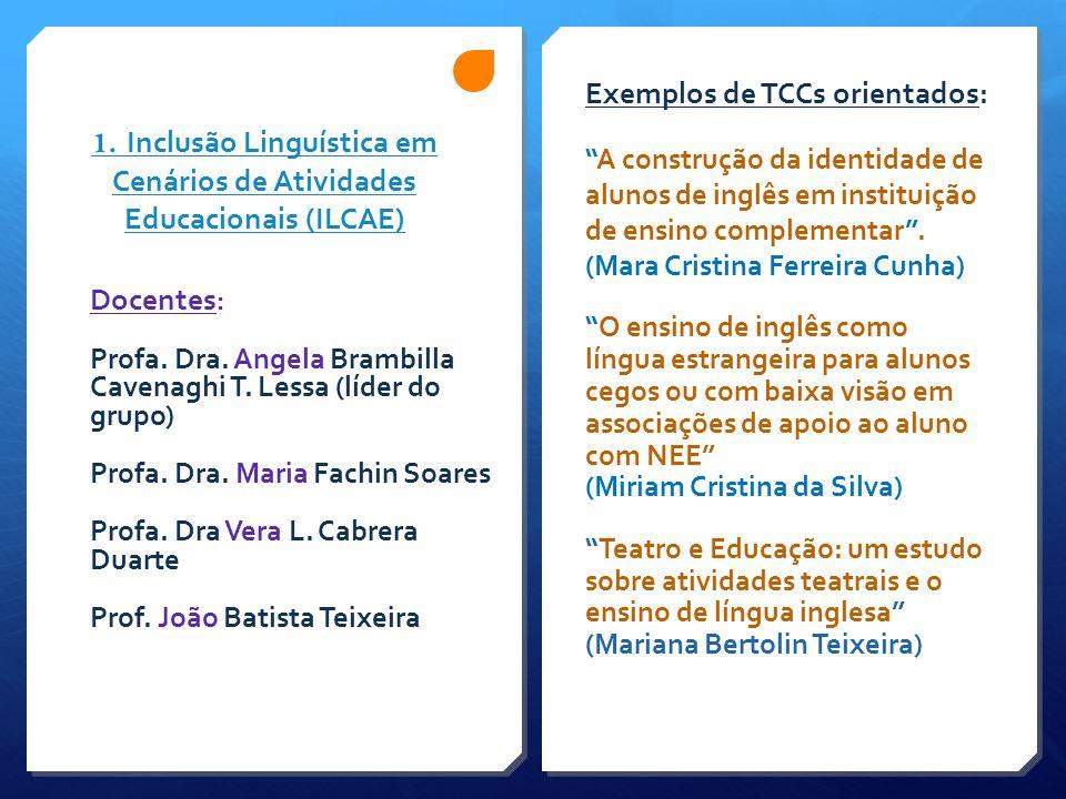 """1. Inclusão Linguística em Cenários de Atividades Educacionais (ILCAE) Exemplos de TCCs orientados : """"A construção da identidade de alunos de inglês e"""