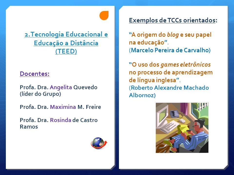 """2.Tecnologia Educacional e Educação a Distância (TEED) Exemplos de TCCs orientados: """"A origem do blog e seu papel na educação"""". (Marcelo Pereira de Ca"""