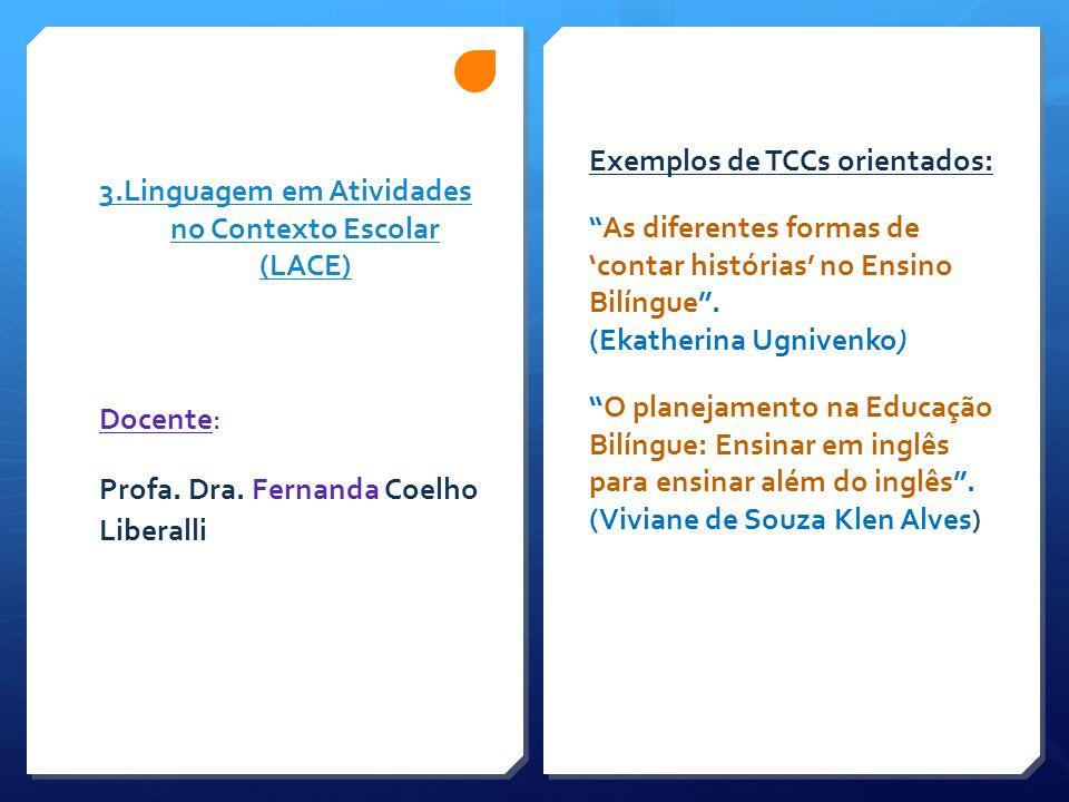 """3.Linguagem em Atividades no Contexto Escolar (LACE) Exemplos de TCCs orientados: """" As diferentes formas de 'contar histórias' no Ensino Bilíngue"""". (E"""