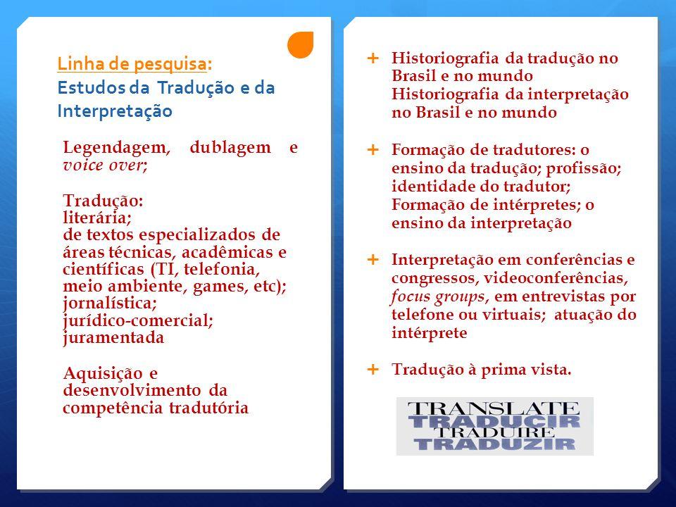 Linha de pesquisa: Estudos da Tradução e da Interpretação  Historiografia da tradução no Brasil e no mundo Historiografia da interpretação no Brasil