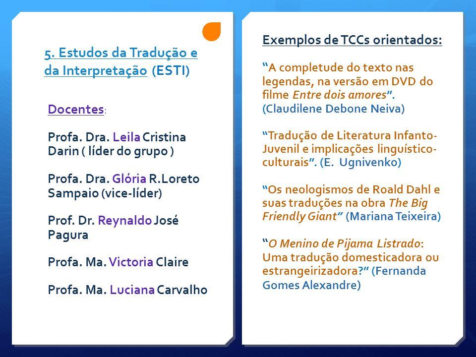 """5. Estudos da Tradução e da Interpretação5. Estudos da Tradução e da Interpretação (ESTI) Exemplos de TCCs orientados: """" A completude do texto nas leg"""