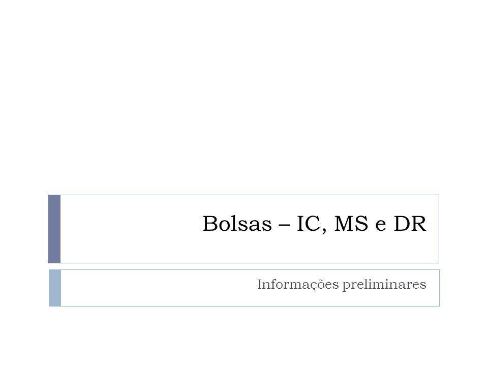 Bolsas – IC, MS e DR Informações preliminares