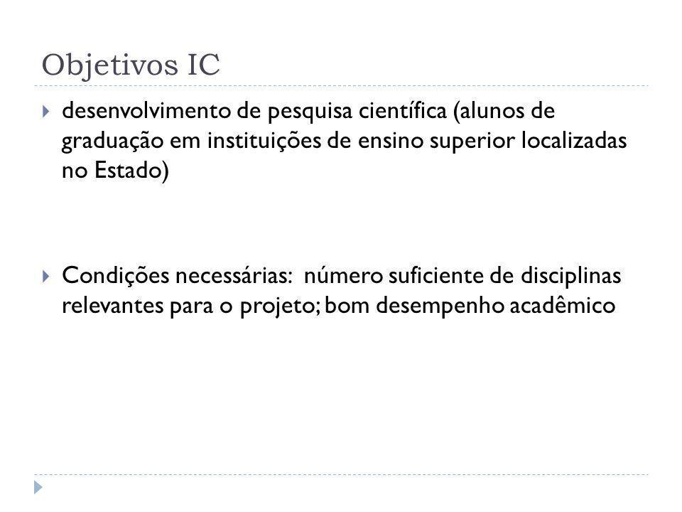 Objetivos IC  desenvolvimento de pesquisa científica (alunos de graduação em instituições de ensino superior localizadas no Estado)  Condições neces
