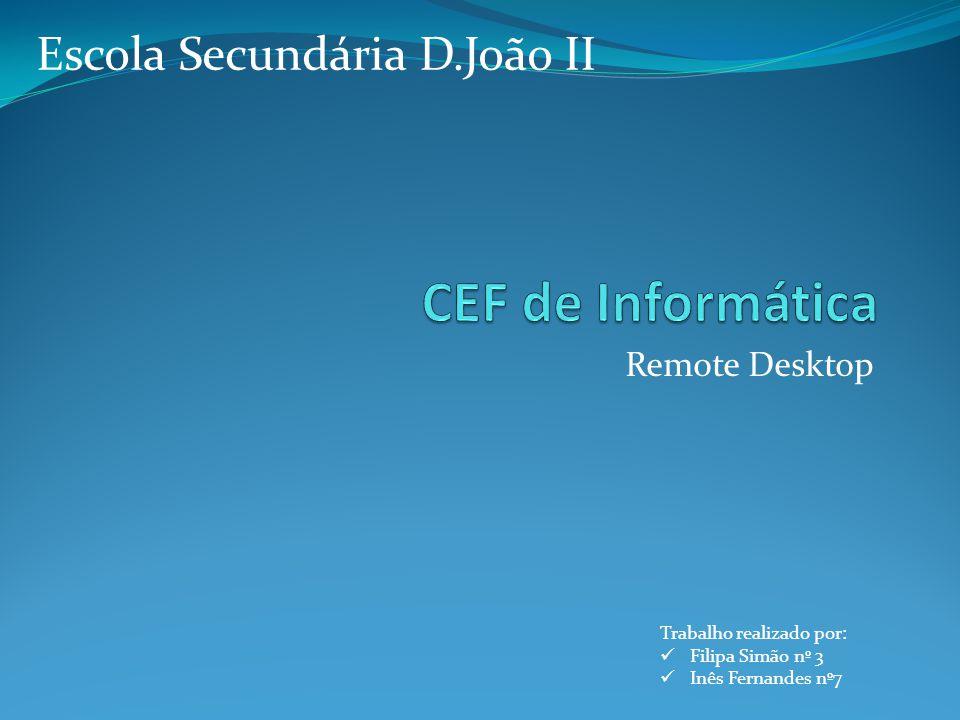 Remote Desktop Trabalho realizado por: Filipa Simão nº 3 Inês Fernandes nº7 Escola Secundária D.João II