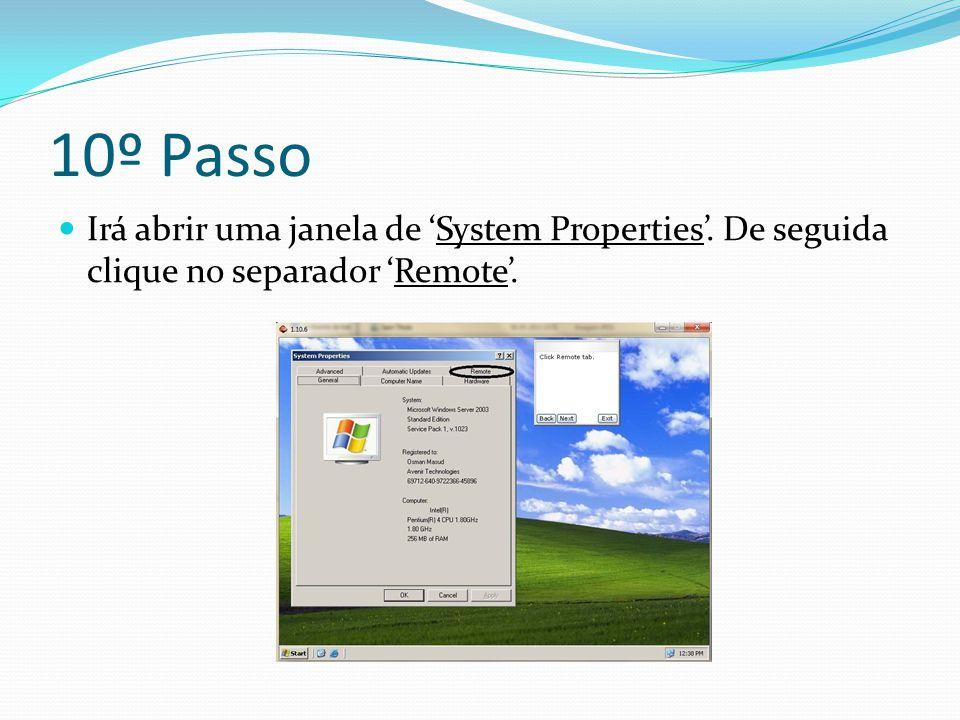 10º Passo Irá abrir uma janela de 'System Properties'. De seguida clique no separador 'Remote'.