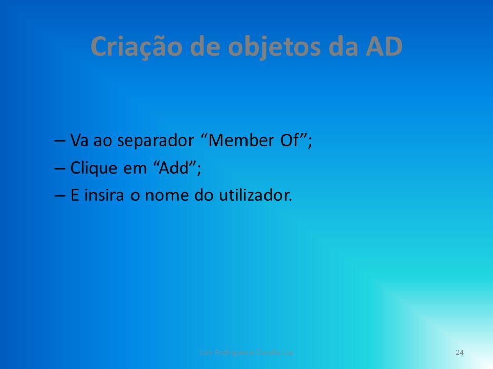 Criação de objetos da AD – Va ao separador Member Of ; – Clique em Add ; – E insira o nome do utilizador.