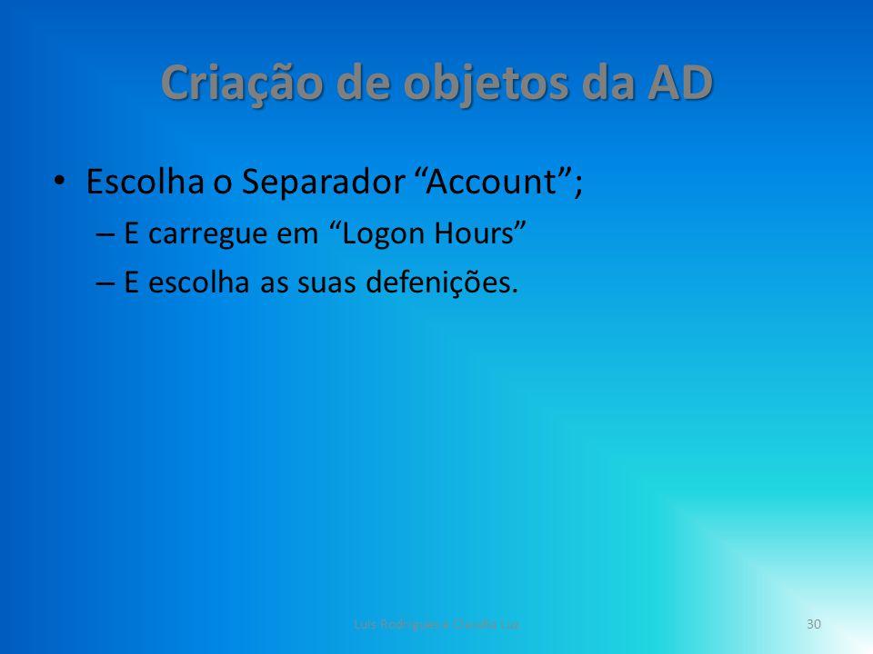 Criação de objetos da AD Escolha o Separador Account ; – E carregue em Logon Hours – E escolha as suas defenições.