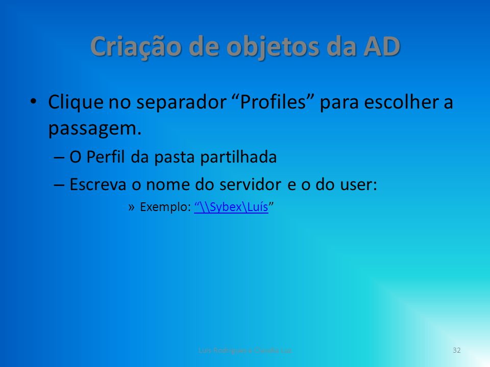 Criação de objetos da AD Clique no separador Profiles para escolher a passagem.