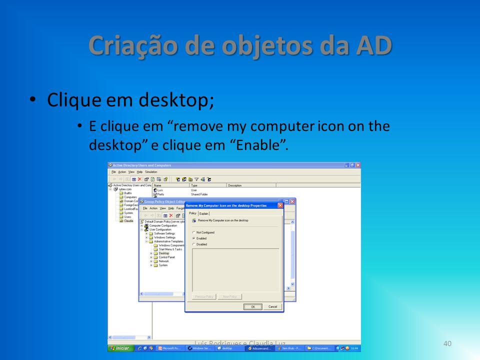 Criação de objetos da AD Clique em desktop; E clique em remove my computer icon on the desktop e clique em Enable .