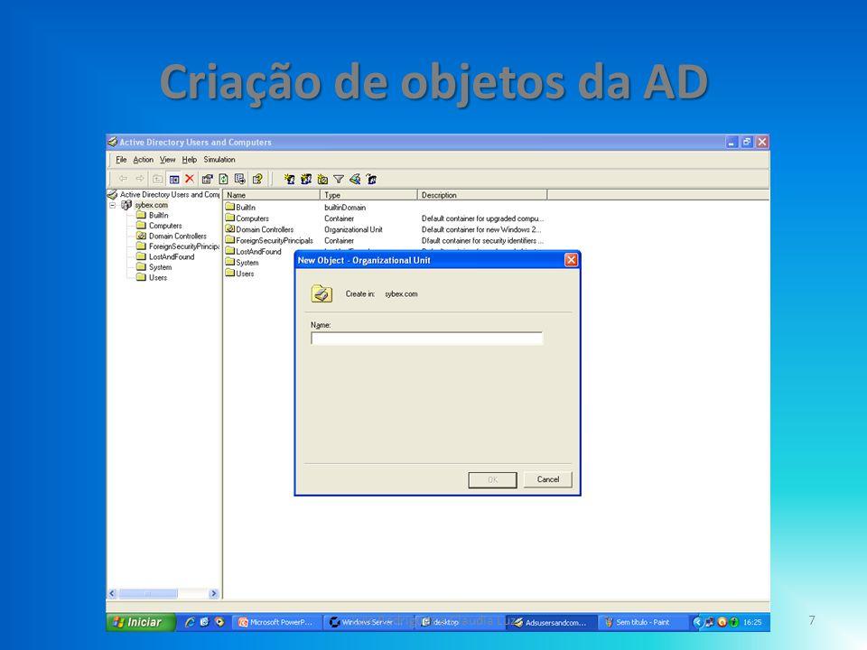 Criação de objetos da AD – Da um nome á OU; – Por exemplo: Teste 8Luis Rodrigues e Claudia Luz