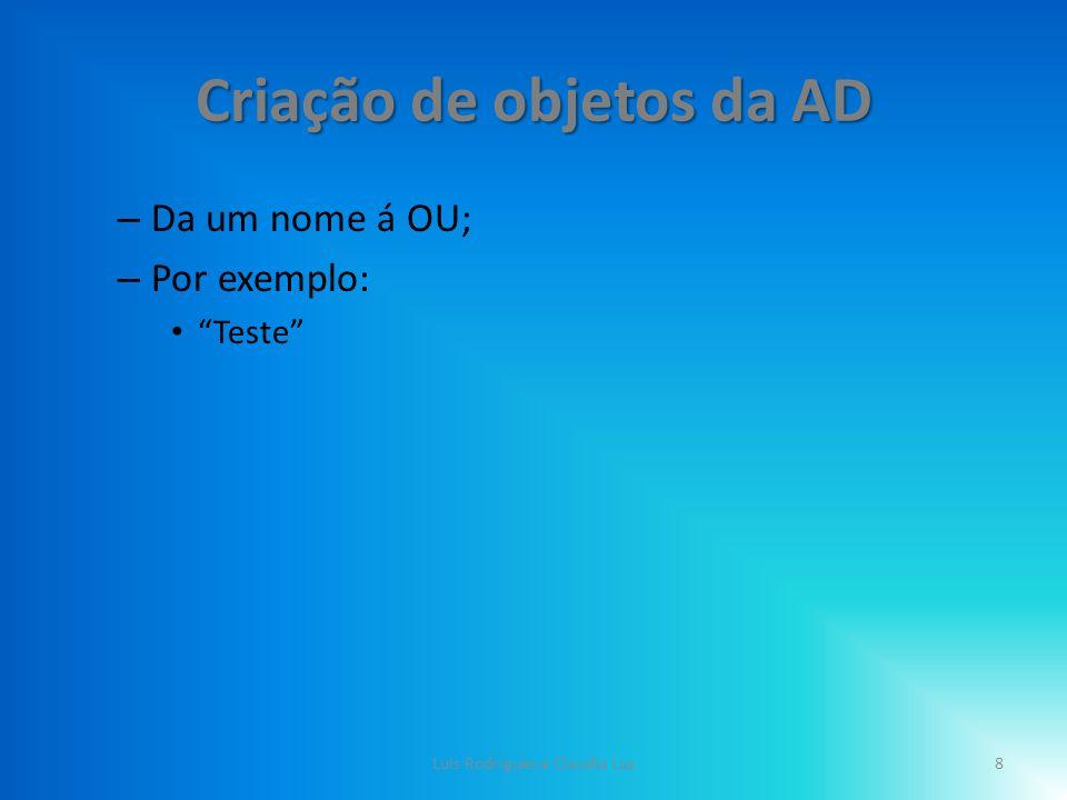 Criação de objetos da AD 9Luis Rodrigues e Claudia Luz