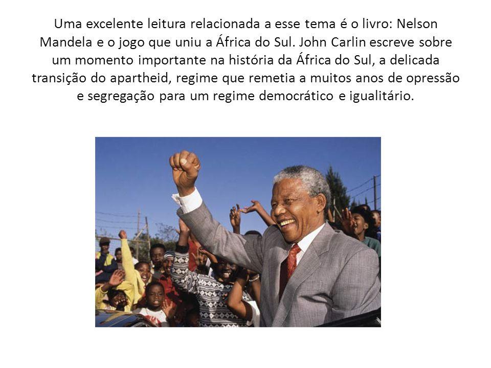 Uma excelente leitura relacionada a esse tema é o livro: Nelson Mandela e o jogo que uniu a África do Sul. John Carlin escreve sobre um momento import
