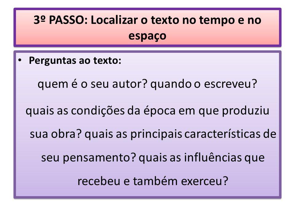 3º PASSO: Localizar o texto no tempo e no espaço Perguntas ao texto: quem é o seu autor? quando o escreveu? quais as condições da época em que produzi